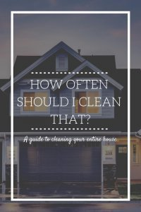 how often should i clean that: a guide to home cleaning