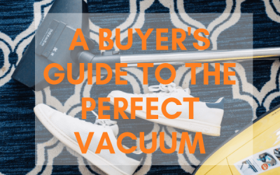A Guide to Buying the Perfect Vacuum