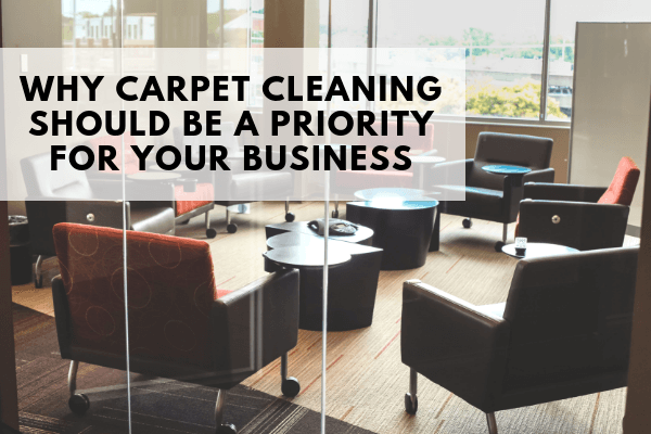 Why Carpet Cleaning Should Be A Priority For Your Business